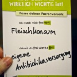 Ich mach mich frei von Fleischkonsum, damit ich frei werde für eigene Antibiotikaversorgung.