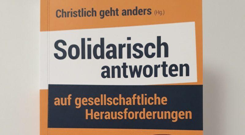 Buchcover Sammelband Christlich geht anders: Solidarisch antworten auf gesellschaftliche Herausforderungen